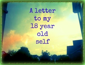 A letter to my 18 year old self
