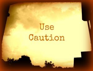 Always Use Caution